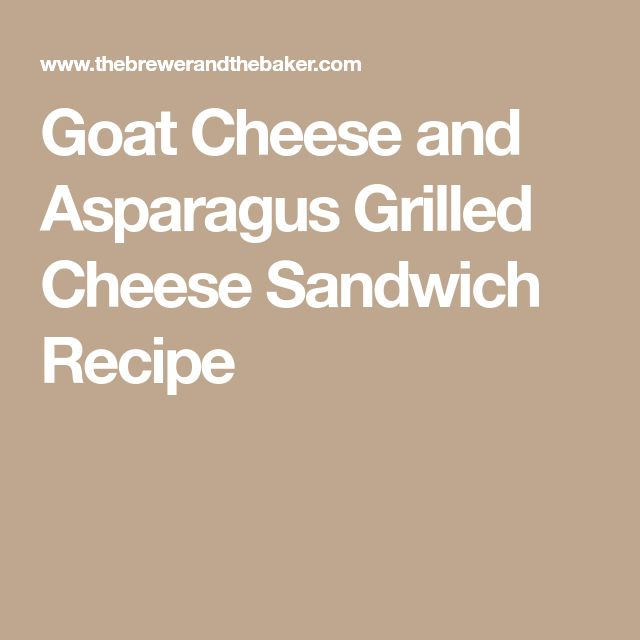 Goat Cheese and Asparagus Grilled Cheese Sandwich Recipe
