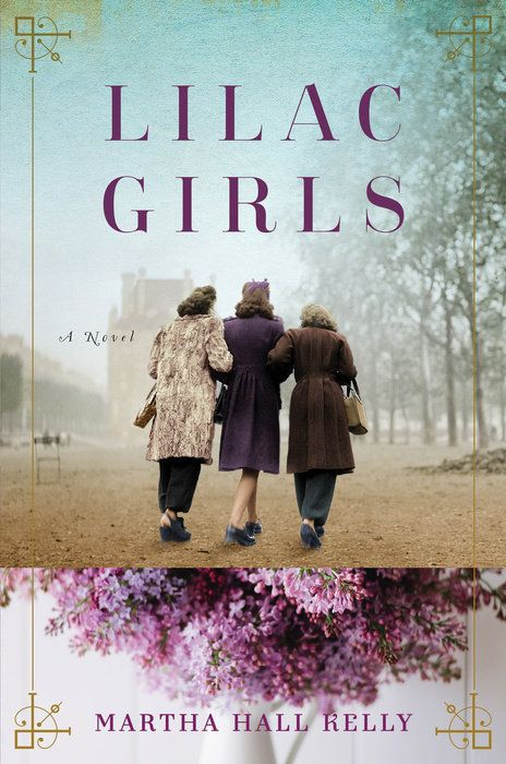 """Lilac Girls: A Novel"" by Martha Hall Kelly: Inspired by the life of a real World War II heroine, this powerful debut novel reveals an incredible story of love, redemption, and terrible secrets that were hidden for decades."