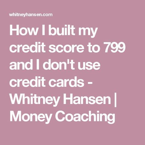 How I built my credit score to 799 and I don't use credit cards - Whitney Hansen | Money Coaching