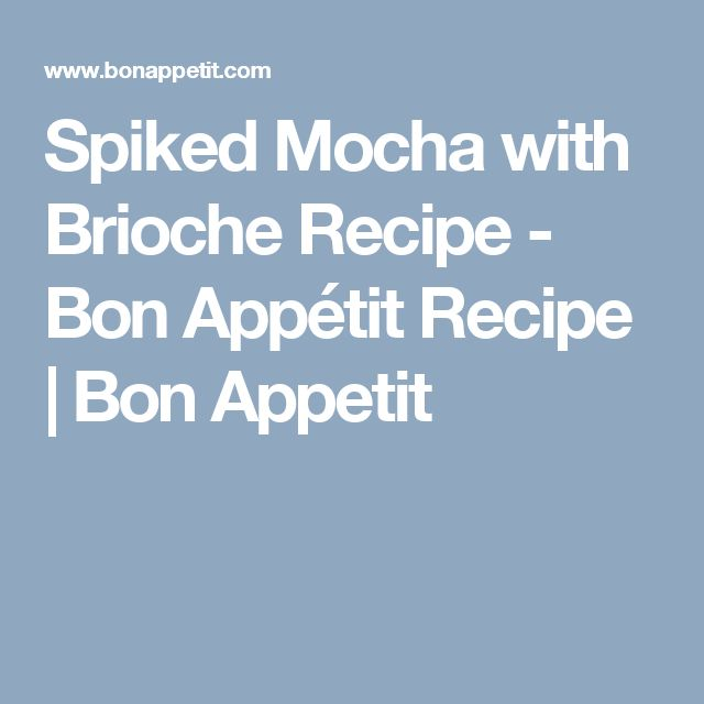 Spiked Mocha with Brioche Recipe - Bon Appétit Recipe | Bon Appetit