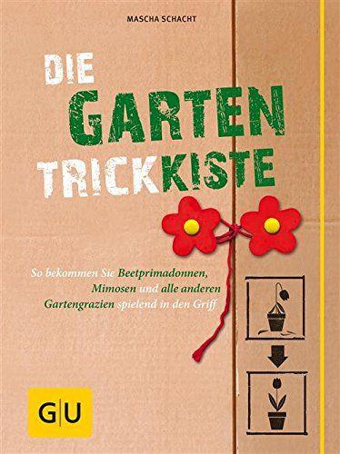Die Garten-Trickkiste: So bekommen Sie Beetprimadonnen, Mimosen und alle anderen Gartengrazien spielend in den Griff (GU Garten Extra)