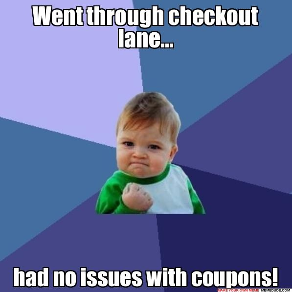 Went through checkout lane... had no issues with coupons! - Success Kid MEME