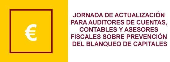 Jornada de Actualización para Auditores de Cuentas, Contables y Asesores Fiscales sobre Prevención del Blanqueo de Capitales. El Nuevo Reglamento.