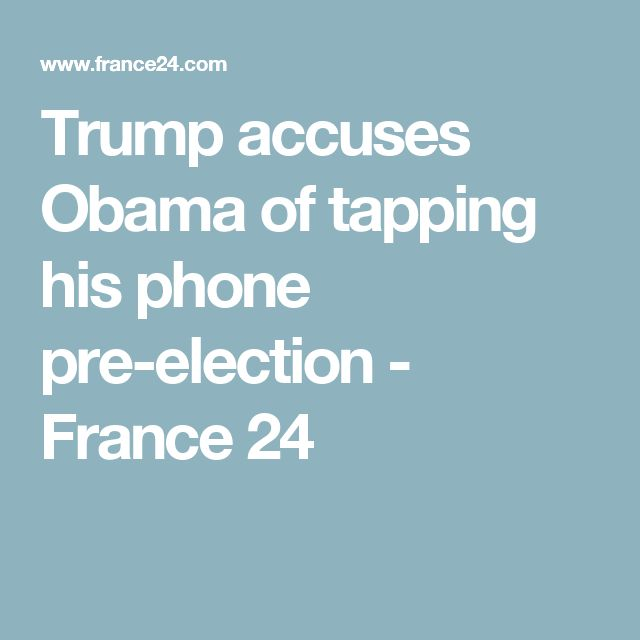 Trump accuses Obama of tapping his phone pre-election - France 24