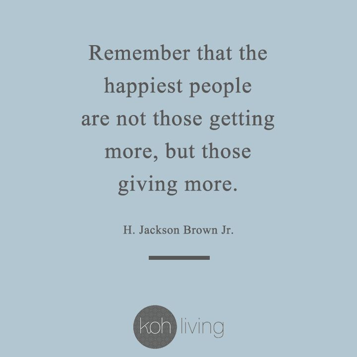 Remember That The Happiest People Are Not Those Getting More But Those Giving More Happiness Giving Love Quote Giving Quotes Gift Quotes Quotes