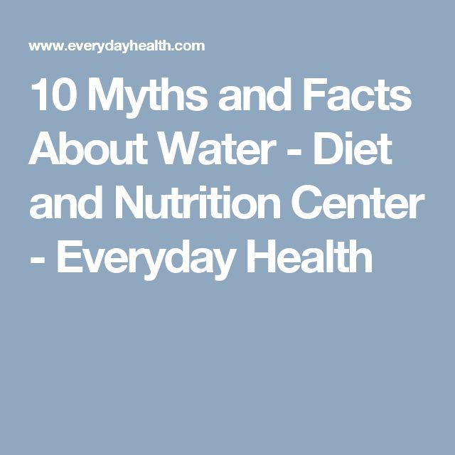10 Myths and Facts About Water - Diet and Nutrition Center - Everyday Health