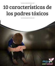 10 características de los padres tóxicos Los padres tóxicos causan estragos en el futuro de sus hijos. Las incoherencias, el maltrato, los malos hábitos pueden ser demasiado perjudiciales.