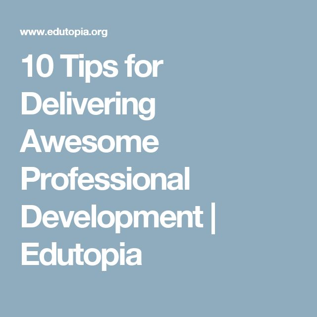10 Tips for Delivering Awesome Professional Development | Edutopia