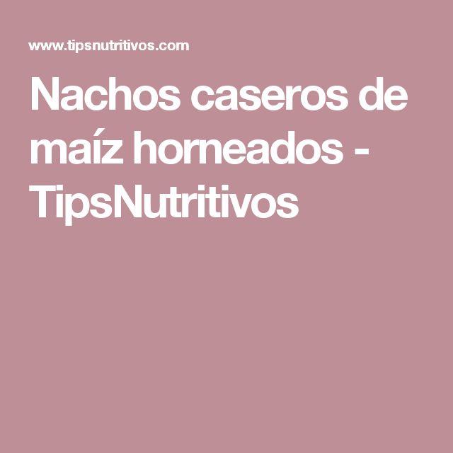 Nachos caseros de maíz horneados - TipsNutritivos