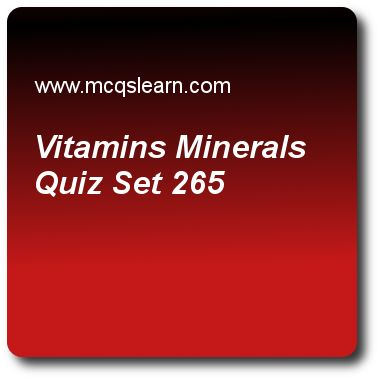 Vitamins Minerals Quizzes: O level biology Quiz 265 Questions and Answers - Practice biology quizzes based questions and answers to study vitamins minerals quiz with answers. Practice MCQs to test learning on vitamins and minerals, structure of mammalian skin, facts about smoking, circulatory system, habitat specialization due to salinity quizzes. Online vitamins minerals worksheets has study guide as water-soluble vitamins need to be supplied, answer key with answers as daily, weekly..