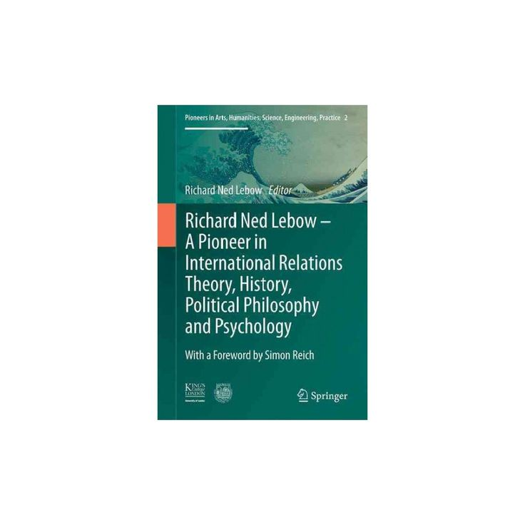 Richard Ned Lebow : A Pioneer in International Relations Theory, History, Political Philosophy and