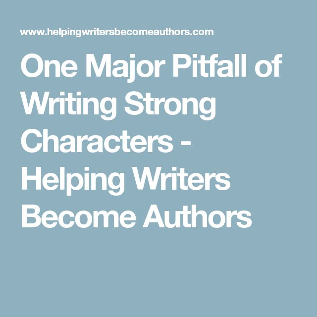 One Major Pitfall of Writing Strong Characters - Helping Writers Become Authors