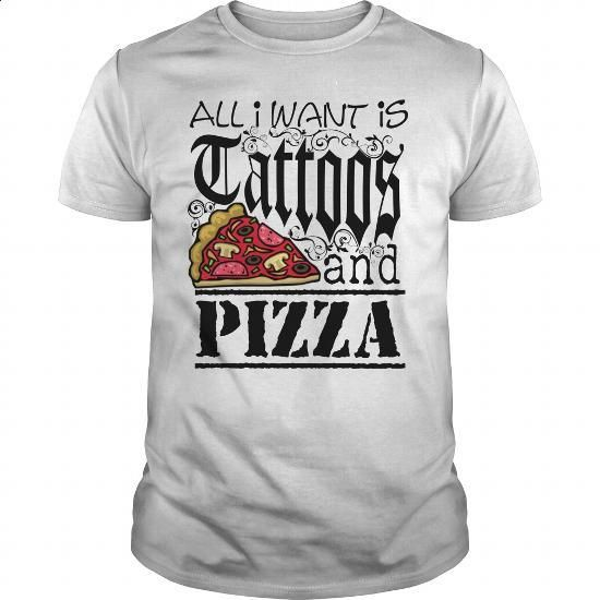 All I Want is Tattoos and Pizza - #designer t shirts #t shirt websites. PURCHASE NOW => https://www.sunfrog.com/LifeStyle/All-I-Want-is-Tattoos-and-Pizza-White-Guys.html?60505
