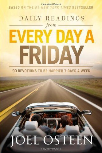 Daily Readings from Every Day a Friday: 90 Devotions to Be Happier 7 Days a Week by Joel Osteen, http://www.amazon.com/dp/089296992X/ref=cm_sw_r_pi_dp_Aa1Wtb0ZSM40A
