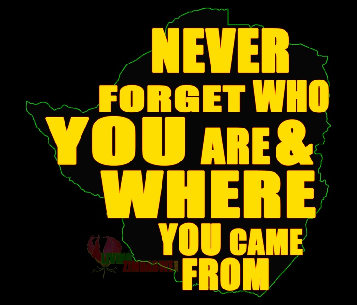 Never forget who YOU are & WHERE you came from