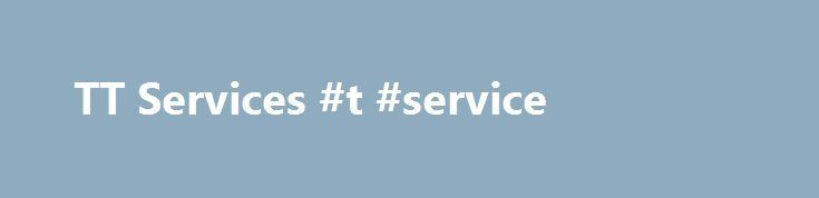 TT Services #t #service http://pittsburgh.nef2.com/tt-services-t-service/  # TT Services is a leading provider of comprehensivevisa processing solutions for consular clients worldwide TT Services has a global footprint, with more than60 locations in over 40 countries worldwide TT Services has handled over 5 million applicationswithout a single passport lost or misplaced TT Services has been providing reliablevisa support services for over 12 years TT Services has experience operatingin…