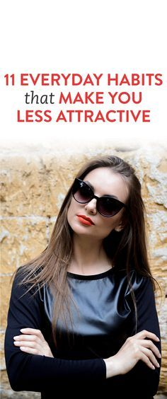 11 Everyday Habits That Make You Less Attractive  .ambassador