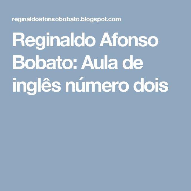 Reginaldo Afonso Bobato: Aula de inglês número dois