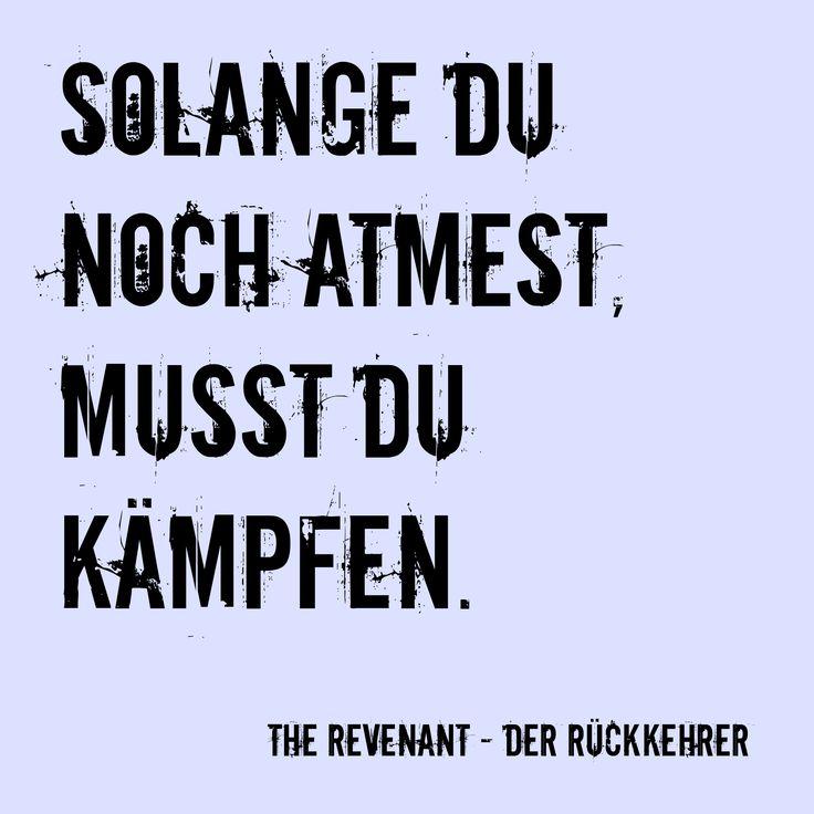 Solange du atmest, musst du kämpfen.  The Revenant - der Rückkehrer, Filmzitat.