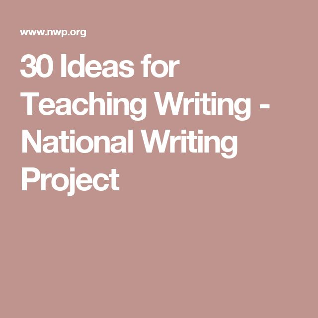 Teacher Website: Great resources for teachers! ELA.W.3.1.30 Ideas for Teaching Writing - National Writing Project