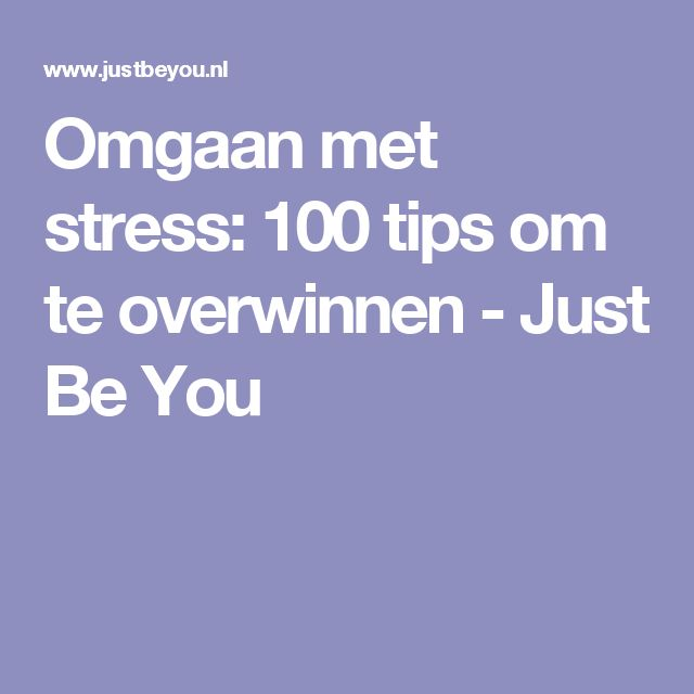 Omgaan met stress: 100 tips om te overwinnen - Just Be You
