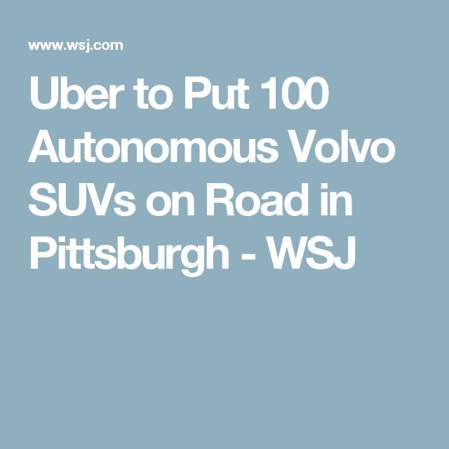 Uber to Put 100 Autonomous Volvo SUVs on Road in Pittsburgh - WSJ