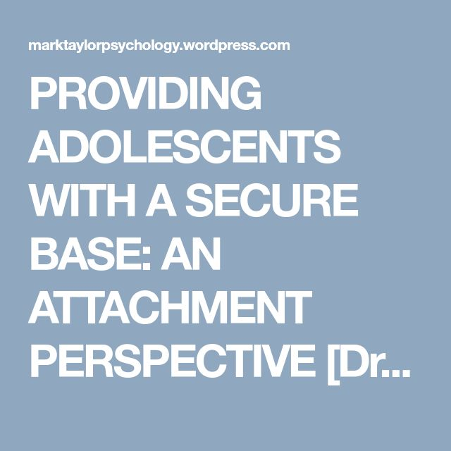 PROVIDING ADOLESCENTS WITH A SECURE BASE: AN ATTACHMENT PERSPECTIVE [Dr Jude Cassidy, University of Maryland, 30 October 2013, NCC] – Mark Taylor Psychology