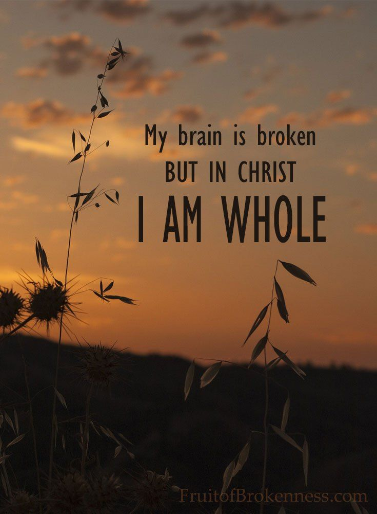 My brain is broken but in Christ I am whole... Surviving Autumn