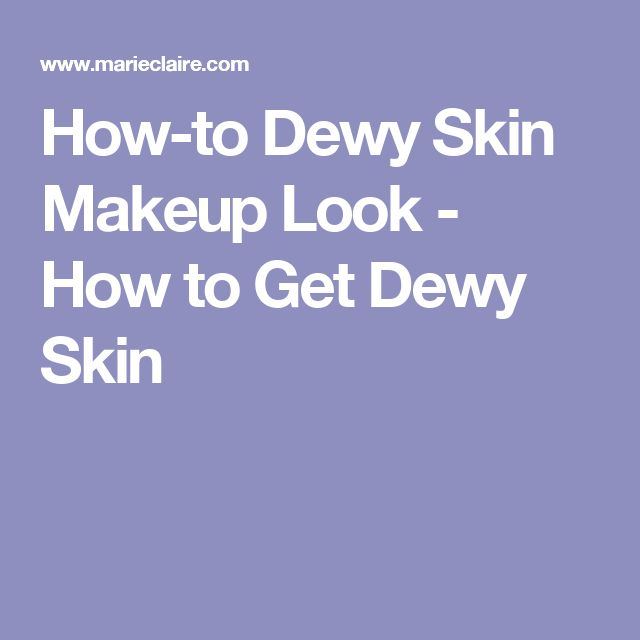 How-to Dewy Skin Makeup Look - How to Get Dewy Skin
