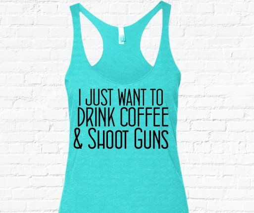 I Just Want To Drink Coffee And Shoot Guns Tank Top