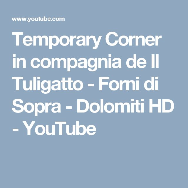 Temporary Corner in compagnia de Il Tuligatto - Forni di Sopra - Dolomiti  HD - YouTube