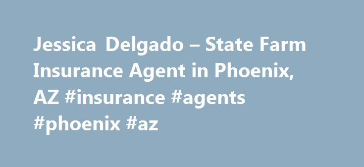 Jessica Delgado – State Farm Insurance Agent in Phoenix, AZ #insurance #agents #phoenix #az http://malawi.remmont.com/jessica-delgado-state-farm-insurance-agent-in-phoenix-az-insurance-agents-phoenix-az/  # Jessica Delgado Disclosures State Farm Bank, F.S.B. Bloomington, Illinois ( Bank ), is a Member FDIC and Equal Housing Lender. NMLS ID 139716. The other products offered by affiliate companies of State Farm Bank are not FDIC insured, not a State Farm Bank obligation or guaranteed by State…