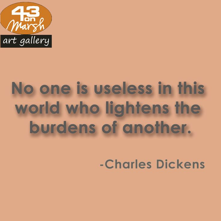 No one is useless in this world who lightens the burdens of another. - Charles Dickens #quote #lightens #burdens