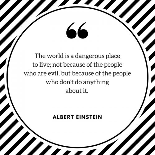 A Great Albert Einstein Quote to let you know that standing up against evil is important. Don't stay quiet, otherwise you are no better than the evil.