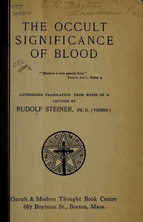 The occult significance of blood (in it.: Il sangue è un succo molto peculiare, Editrice Psiche) by Rudolf Steiner - 1906  https://www.ilgiardinodeilibri.it/libri/__sangue_succo_peculiare.php?pn=130