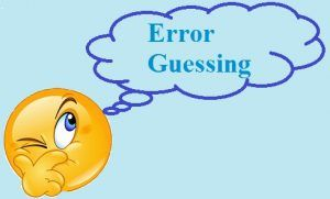 <b>Error Guessing</b>  Error Guessing is a Software Test Case Design Technique
