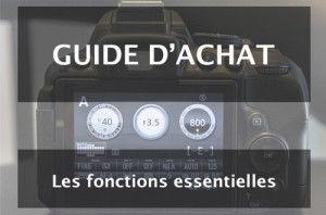 Guide d'achat appareil photo : les fonctions et caractéristiques essentielles 2/6 | Nikon passion