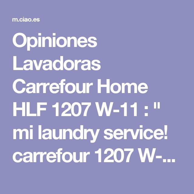 "Opiniones Lavadoras Carrefour Home HLF 1207 W-11 : "" mi laundry service! carrefour 1207 W-11"" - Opiniones"