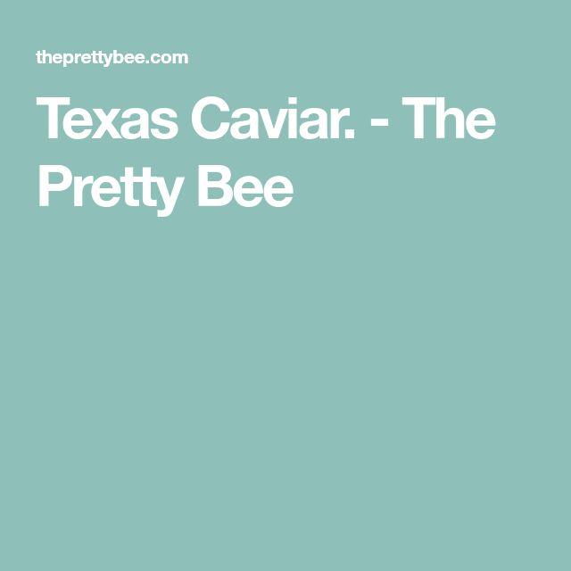 Texas Caviar. - The Pretty Bee