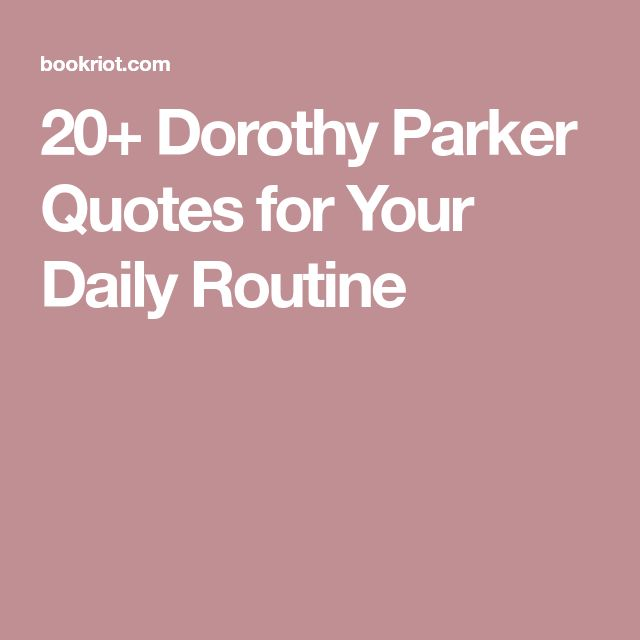20+ Dorothy Parker Quotes for Your Daily Routine