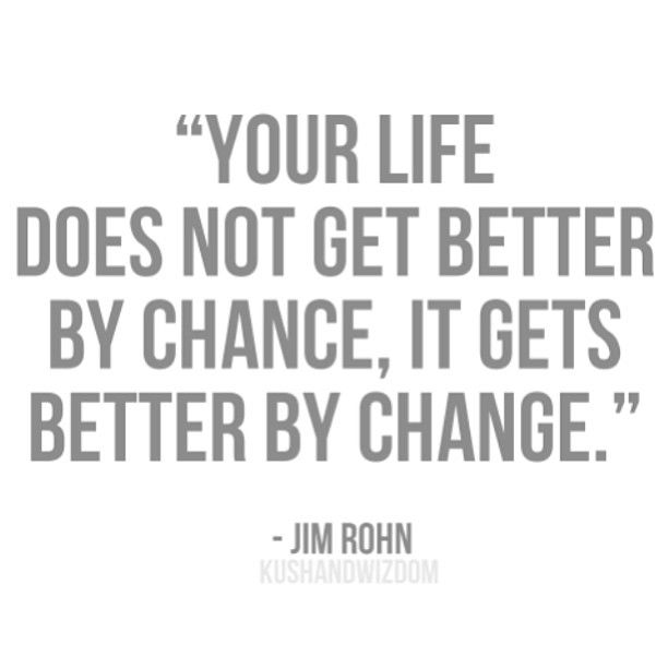"""""""Your life does not get better by chance, it gets better by change.""""  Jim Rohn #quotes"""