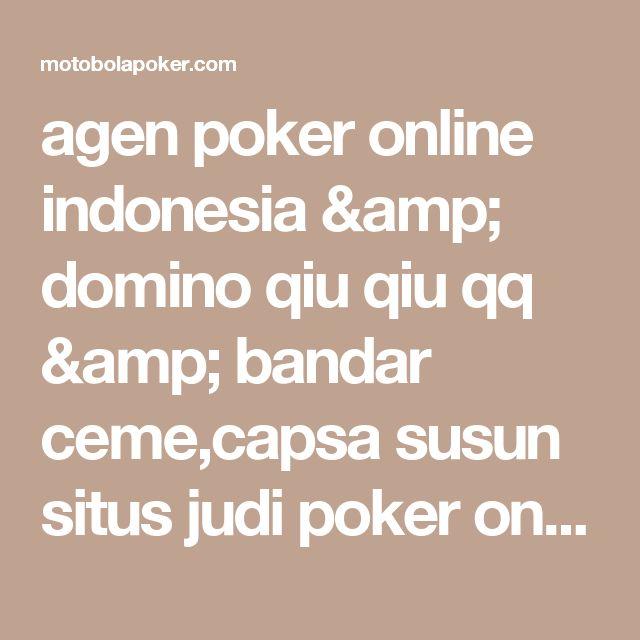 agen poker online indonesia amp; domino qiu qiu qq amp; bandar ceme,capsa susun situs judi poker online terpercaya