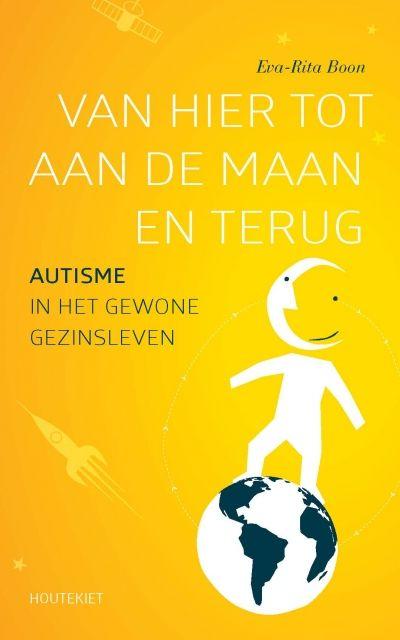 Van hier tot aan de maan en terug : autisme in het gewone gezinsleven -  Boon, Eva-Rita -  plaats 462.4