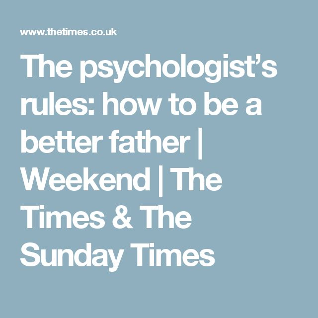 The psychologist's rules: how to be a better father | Weekend | The Times & The Sunday Times
