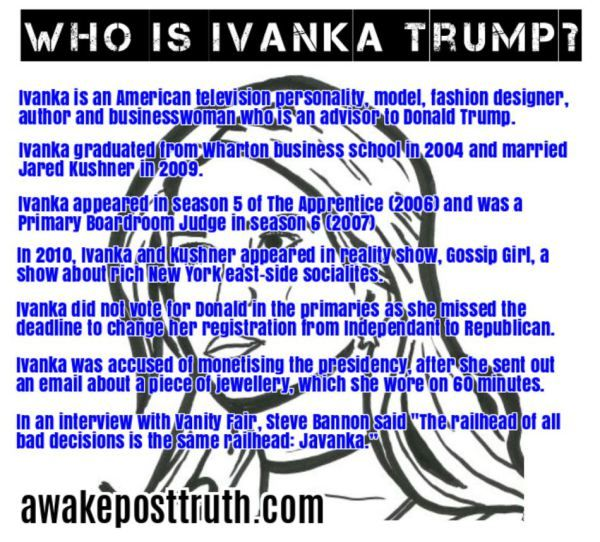 Who is Ivanka Trump? – Ivanka is an American television personality, model, fashion designer, author and businesswoman who is an advisor to Donald Trump. https://awakeposttruth.com/who-is-ivanka-trump/?utm_content=buffer4c51a&utm_medium=social&utm_source=pinterest.com&utm_campaign=buffer #DonaldTrump #Trump #trumpregrets #IvankaTrump #awakeposttruth #TrumpTreason #TrumpResign