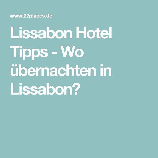 Lissabon Hotel Tipps - Wo übernachten in Lissabon?