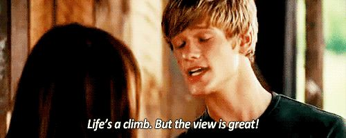 """""""Life's a climb, but the view is great"""""""