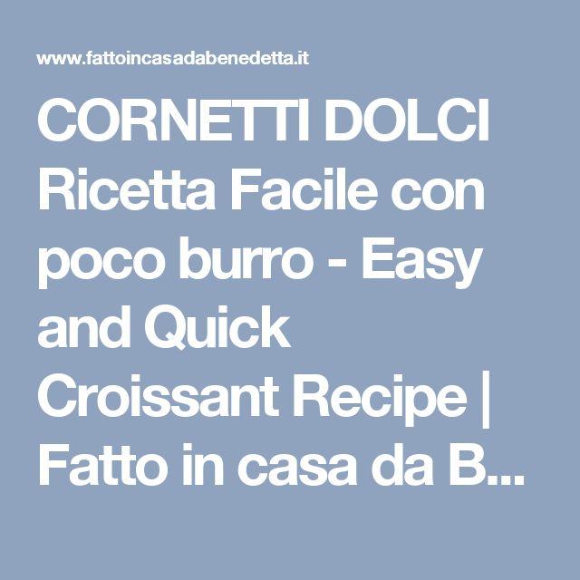 CORNETTI DOLCI Ricetta Facile con poco burro - Easy and Quick Croissant Recipe | Fatto in casa da Benedetta