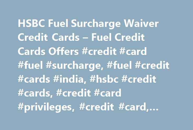 HSBC Fuel Surcharge Waiver Credit Cards – Fuel Credit Cards Offers #credit #card #fuel #surcharge, #fuel #credit #cards #india, #hsbc #credit #cards, #credit #card #privileges, #credit #card, #credit #cards #india, http://seattle.remmont.com/hsbc-fuel-surcharge-waiver-credit-cards-fuel-credit-cards-offers-credit-card-fuel-surcharge-fuel-credit-cards-india-hsbc-credit-cards-credit-card-privileges-credit-card-credit/  # Fuel Surcharge Waiver Offers Fuel Surcharge Waiver We understand that…