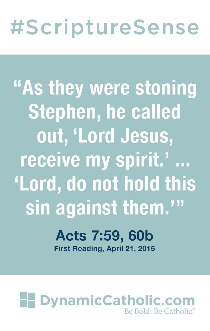 """""""As they were stoning Stephen, he called out, 'Lord Jesus, receive my spirit.' ... 'Lord, do not hold this sin against them.'"""" Acts 7:59-60b, First Reading, April 21, 2015 #ScriptureSense"""